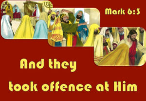 They took offense at Jesus